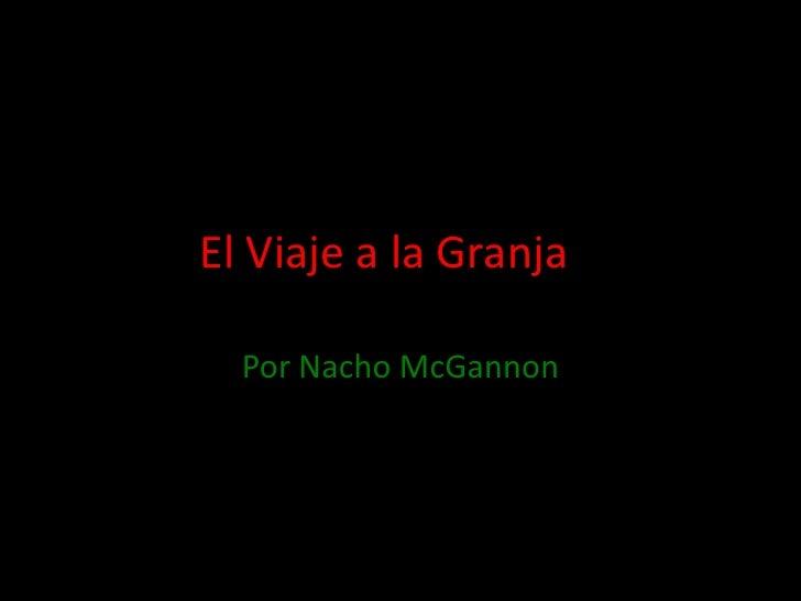 El Viaje a la Granja  Por Nacho McGannon