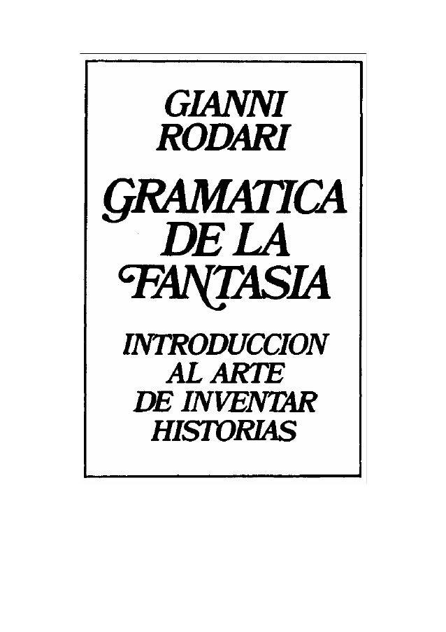 Título de la edición original: «GRAMMATICA DELLA FANTASIA» Traducción: Joan Grove Alvarez Cubierta: Julio Vivas Primera ed...