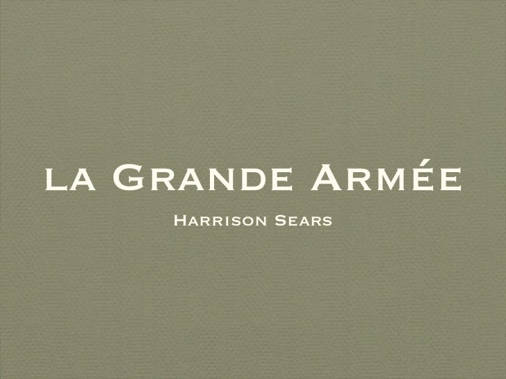 la Grande Armée  <ul><li>Harrison Sears </li></ul>