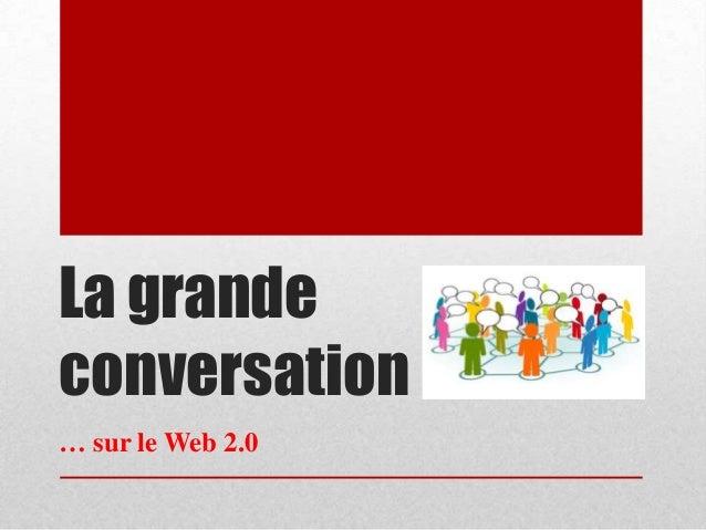 La grande conversation … sur le Web 2.0