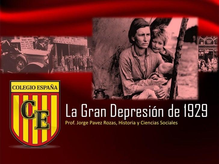 La Gran Depresión de 1929Prof. Jorge Pavez Rozas, Historia y Ciencias Sociales