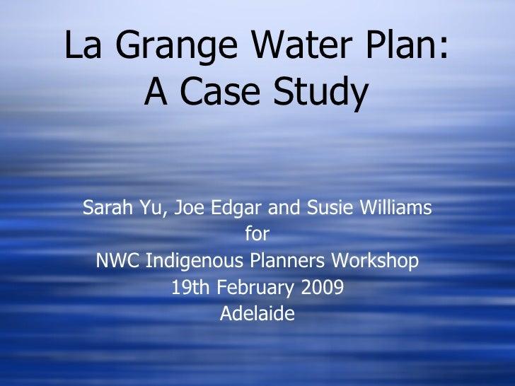 La Grange Water Plan: A Case Study <ul><li>Sarah Yu, Joe Edgar and Susie Williams </li></ul><ul><li>for </li></ul><ul><li>...