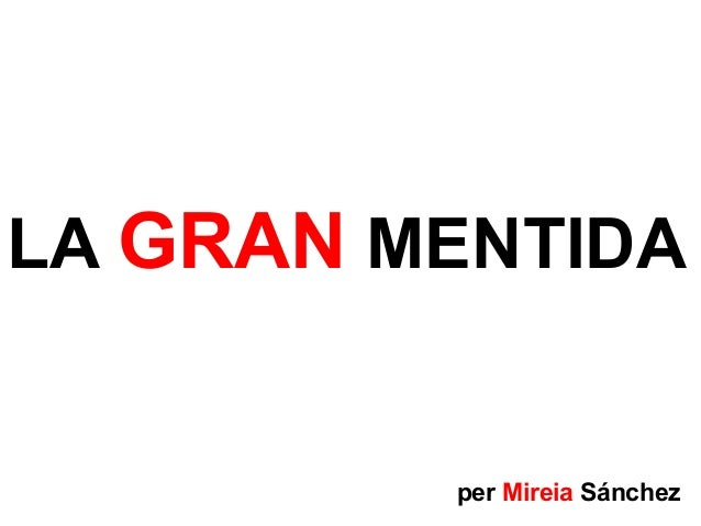LA GRAN MENTIDA         per Mireia Sánchez