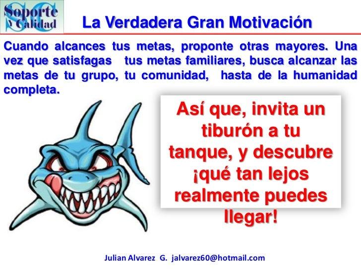 La Verdadera Gran MotivaciónCuando alcances tus metas, proponte otras mayores. Unavez que satisfagas tus metas familiares,...