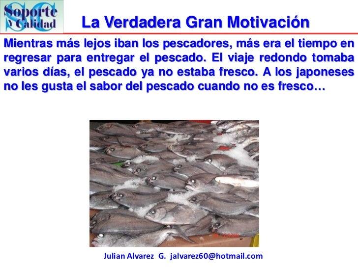 La Verdadera Gran MotivaciónMientras más lejos iban los pescadores, más era el tiempo enregresar para entregar el pescado....
