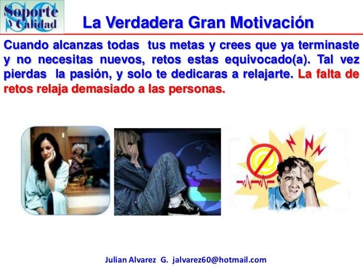 La Verdadera Gran MotivaciónCuando alcanzas todas tus metas y crees que ya terminastey no necesitas nuevos, retos estas eq...