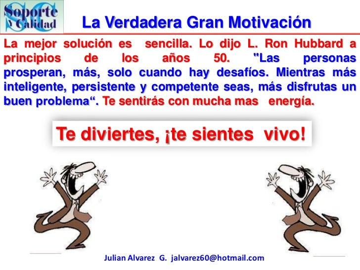 La Verdadera Gran MotivaciónLa mejor solución es sencilla. Lo dijo L. Ron Hubbard aprincipios     de     los    años   50....