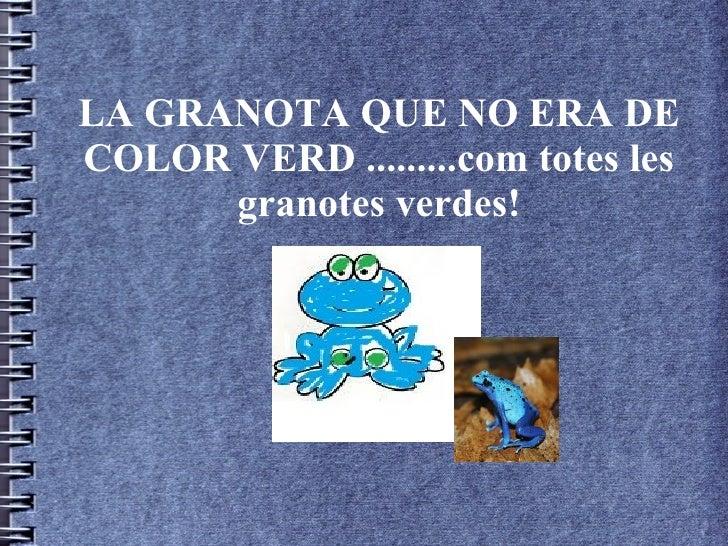 LA GRANOTA QUE NO ERA DECOLOR VERD .........com totes les      granotes verdes!