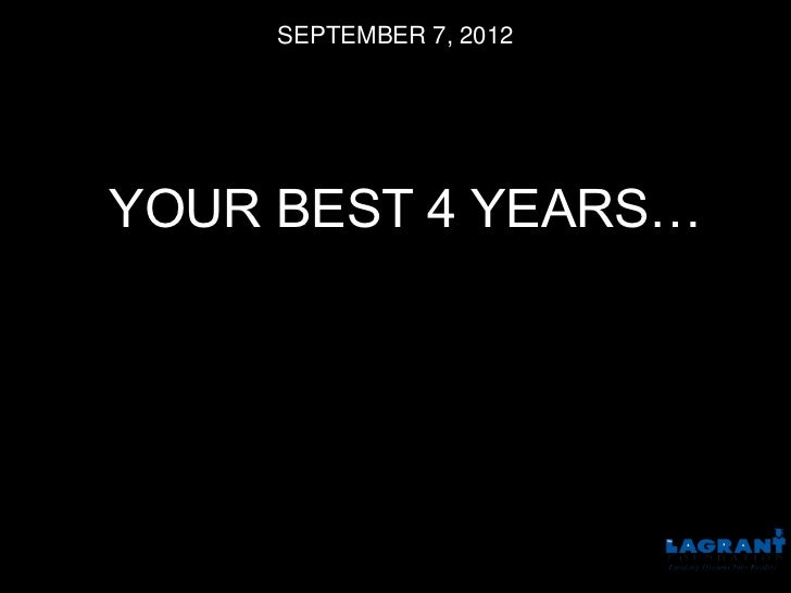 SEPTEMBER 7, 2012YOUR BEST 4 YEARS…
