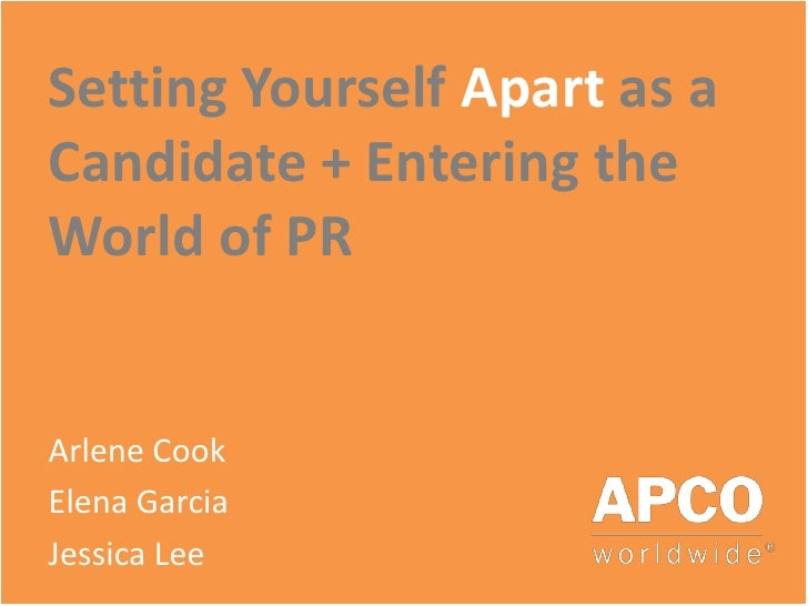 Setting Yourself Apart as a Candidate + Entering the World of PR   Arlene Cook Elena Garcia Jessica Lee
