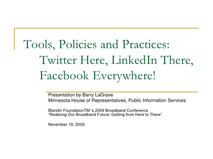 Tools, Policies and Practices:     Twitter Here, LinkedIn There,Facebook Everywhere!<br />Presentation by Barry LaGrave<br...