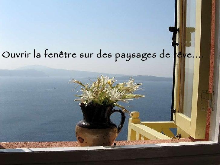 Ouvrir la fenêtre sur des paysages de rêve….