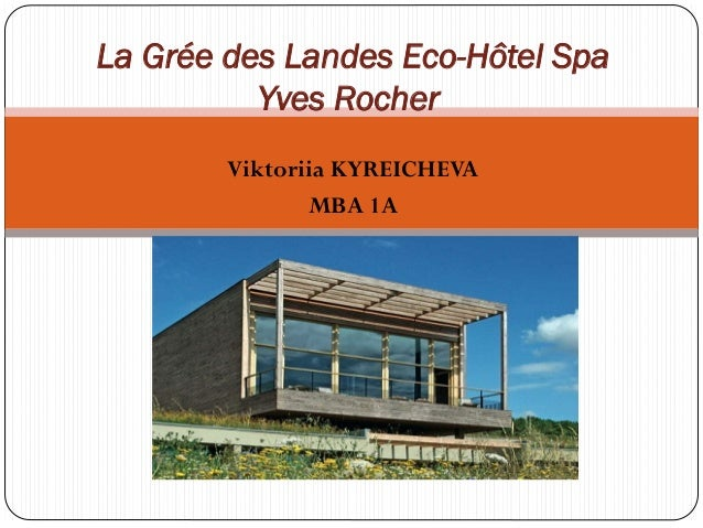 La Grée des Landes Eco-Hôtel Spa          Yves Rocher        Viktoriia KYREICHEVA               MBA 1A