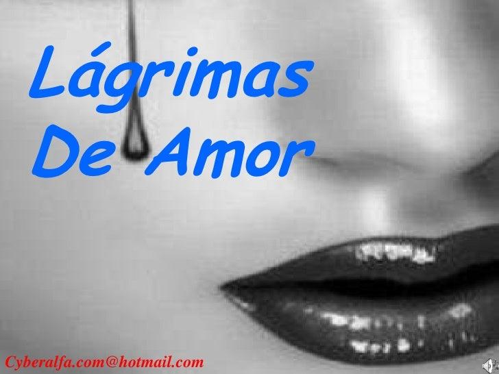Lágrimas   De Amor  Cyberalfa.com@hotmail.com