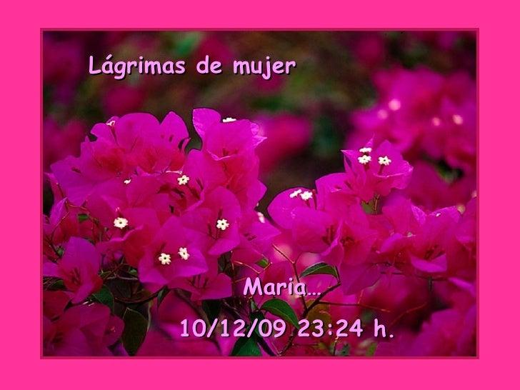 Lágrimas de mujer Maria… 08/06/09   19:08  h.