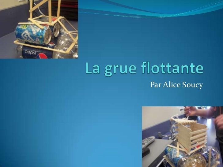 La grue flottante <br />Par Alice Soucy<br />