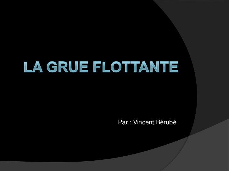 La grue flottante<br />Par : Vincent Bérubé<br />