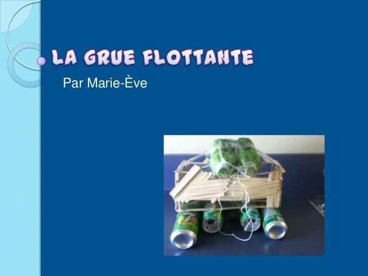 La grue flottante<br />Par Marie-Ève<br />