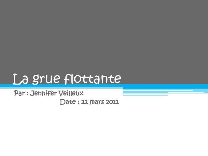 La grue flottante<br />Par: Jennifer Veilleux<br />                        Date: 22 mars 2011<br />