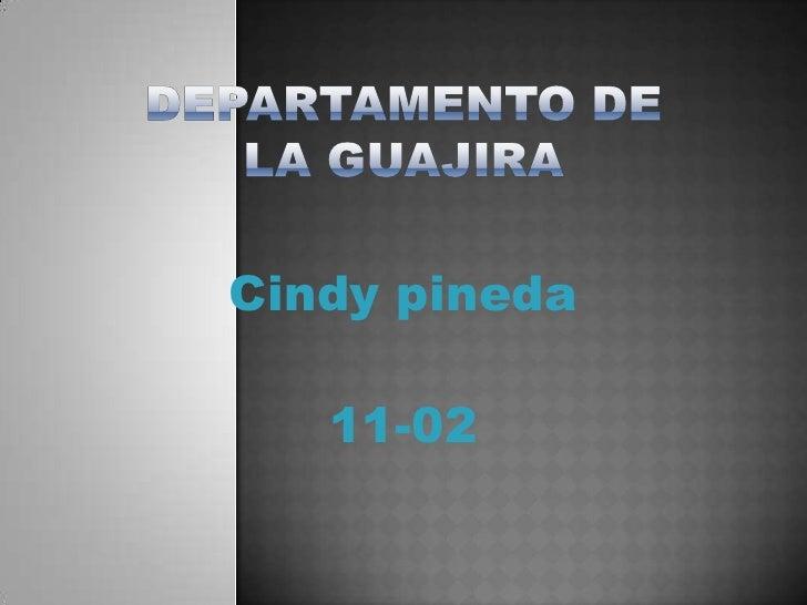 Departamento de la guajira<br />Cindy pineda<br />11-02<br />