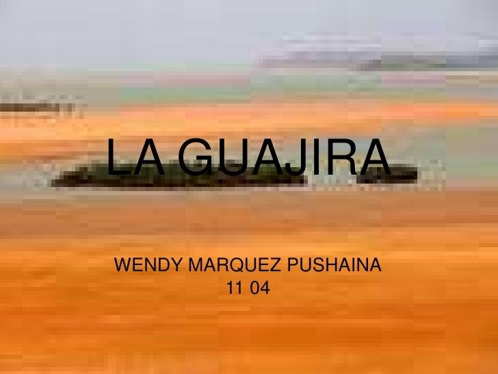 LA GUAJIRA<br />WENDY MARQUEZ PUSHAINA<br />11 04<br />