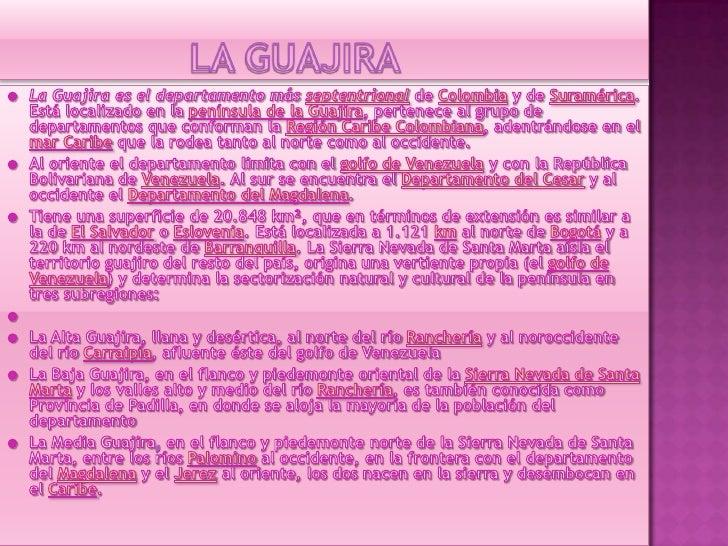 LA GUAJIRA<br />La Guajira es el departamento más septentrional de Colombia y de Suramérica. Está localizado en la penínsu...