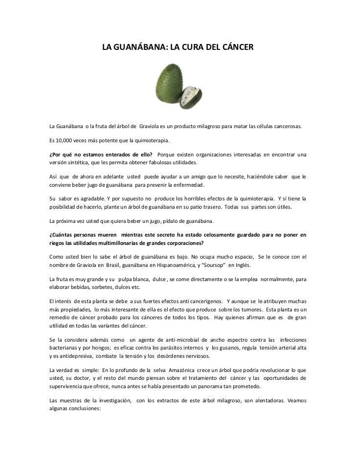 LA GUANÁLa Guanábana o la fruta del árbol de Graviola es un producto milagroso para matar las células cancerosas.Es 10,000...