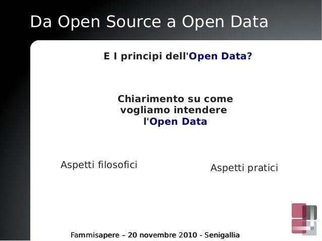 Da Open Source a Open Data Fammisapere – 20 novembre 2010 - SenigalliaFammisapere – 20 novembre 2010 - Senigallia E I prin...
