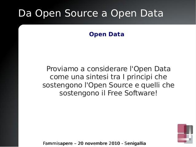 Da Open Source a Open Data Fammisapere – 20 novembre 2010 - SenigalliaFammisapere – 20 novembre 2010 - Senigallia Open Dat...