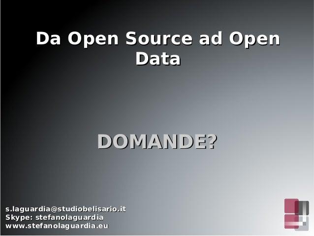 Da Open Source ad OpenDa Open Source ad Open DataData s.laguardia@studiobelisario.its.laguardia@studiobelisario.it Skype: ...