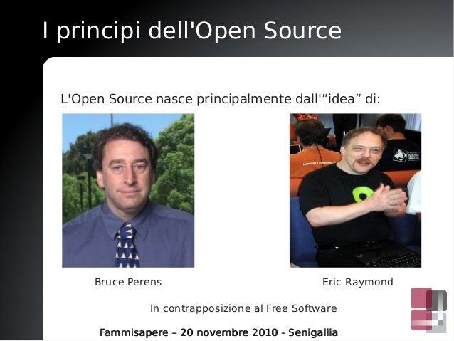 I principi dell'Open Source Fammisapere – 20 novembre 2010 - SenigalliaFammisapere – 20 novembre 2010 - Senigallia L'Open ...