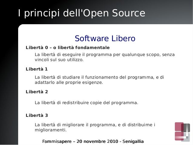 I principi dell'Open Source Fammisapere – 20 novembre 2010 - SenigalliaFammisapere – 20 novembre 2010 - Senigallia Softwar...