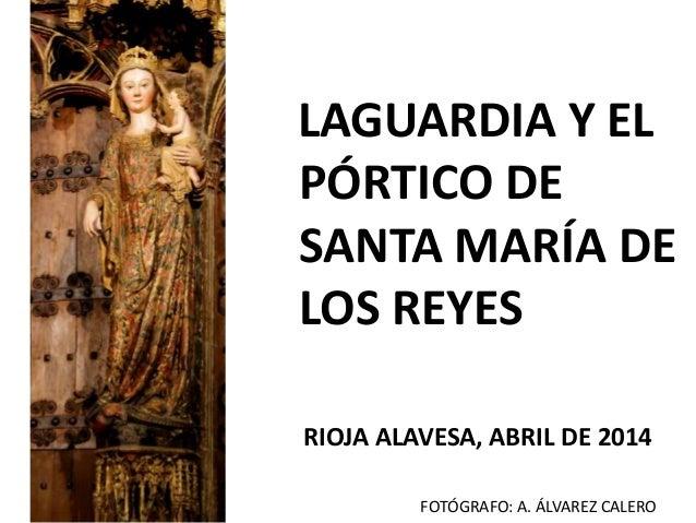 LAGUARDIA Y EL PÓRTICO DE SANTA MARÍA DE LOS REYES RIOJA ALAVESA, ABRIL DE 2014 FOTÓGRAFO: A. ÁLVAREZ CALERO