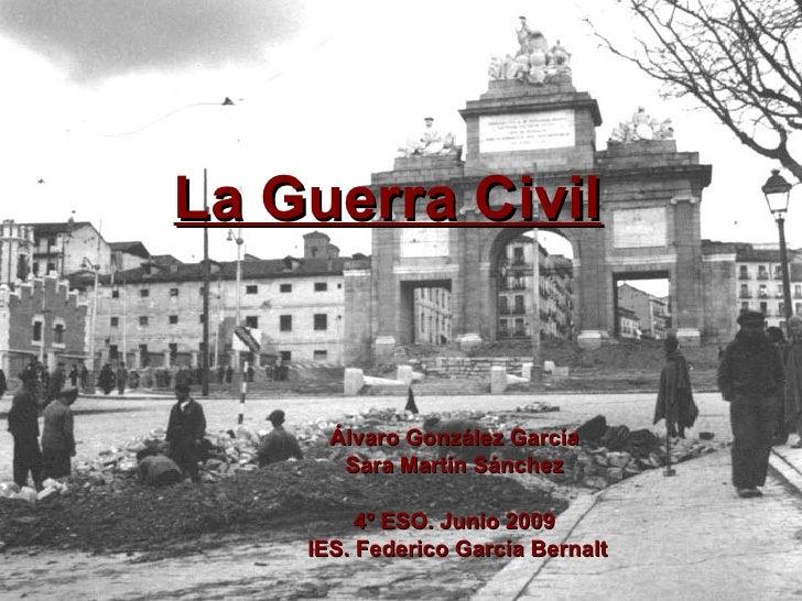 La Guerra Civil Álvaro González García Sara Martín Sánchez 4º ESO. Junio 2009 IES. Federico García Bernalt