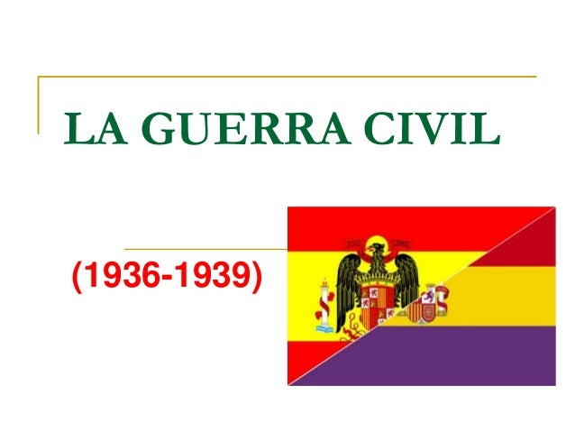LA GUERRA CIVIL(1936-1939)