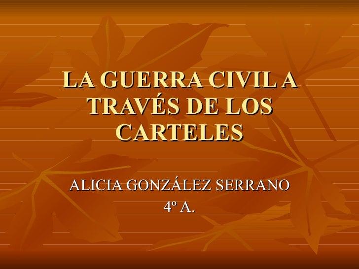 LA GUERRA CIVIL A TRAVÉS DE LOS CARTELES ALICIA GONZÁLEZ SERRANO 4º A.