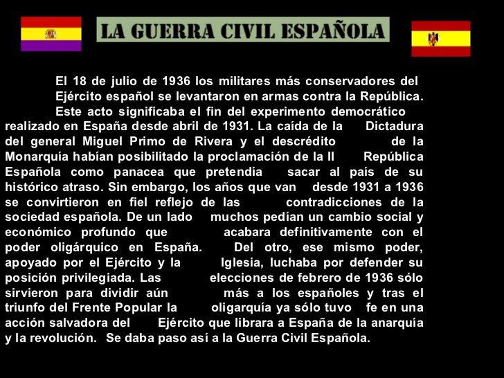 El 18 de julio de 1936 los militares más conservadores del  Ejército  español se levantaron en armas contra la República. ...
