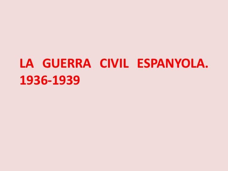 LA GUERRA CIVIL ESPANYOLA.1936-1939<br />
