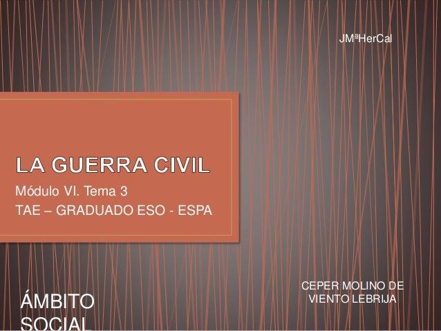 Módulo VI. Tema 3 TAE – GRADUADO ESO - ESPA CEPER MOLINO DE VIENTO LEBRIJA JMªHerCal ÁMBITO