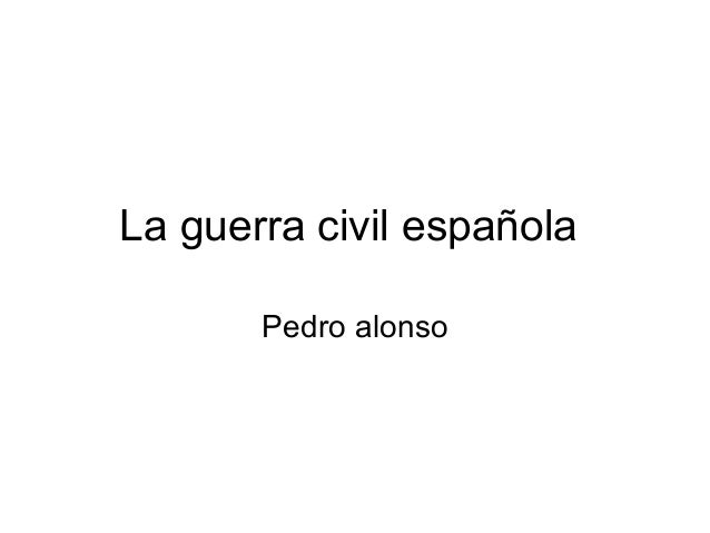 La guerra civil españolaPedro alonso