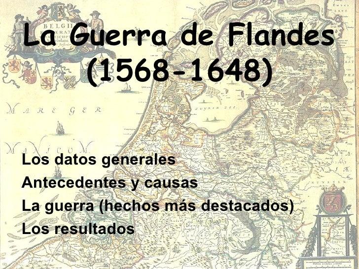 La Guerra de Flandes (1568-1648) <ul><li>Los datos generales