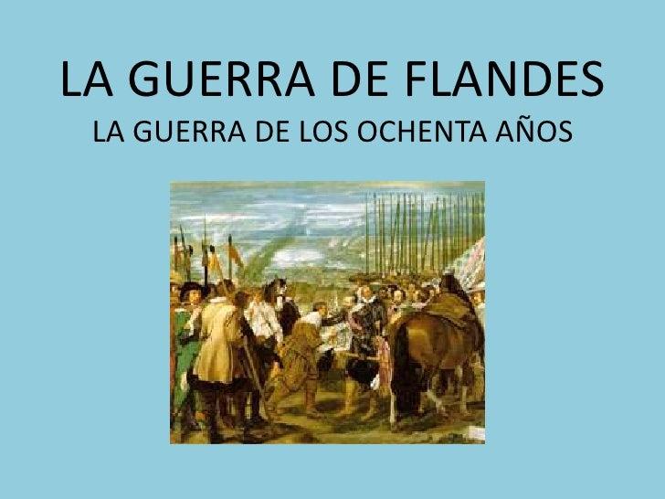 LA GUERRA DE FLANDESLA GUERRA DE LOS OCHENTA AÑOS<br />