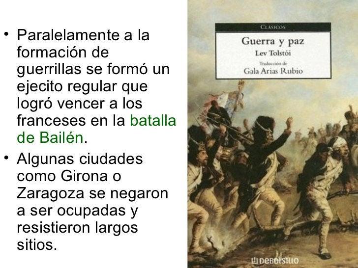 <ul><li>Paralelamente a la formación de guerrillas se formó un ejecito regular que logró vencer a los franceses en la  bat...