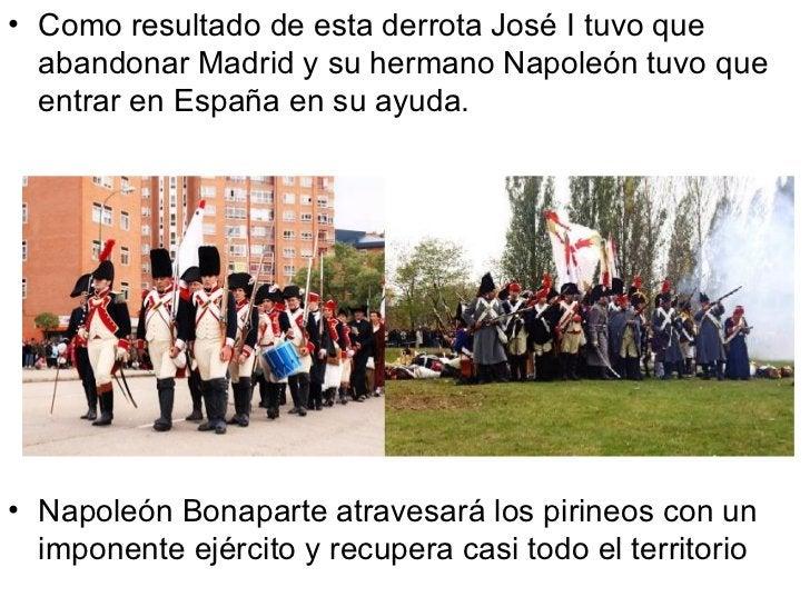 <ul><li>Como resultado de esta derrota José I tuvo que abandonar Madrid y su hermano Napoleón tuvo que entrar en España en...