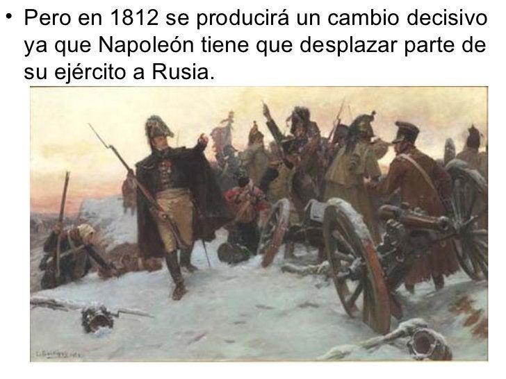 <ul><li>Pero en 1812 se producirá un cambio decisivo ya que Napoleón tiene que desplazar parte de su ejército a Rusia. </l...