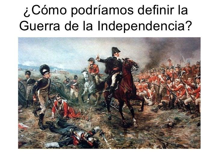 ¿Cómo podríamos definir la Guerra de la Independencia?