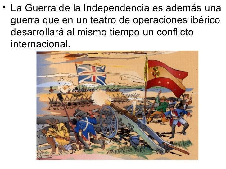 <ul><li>La Guerra de la Independencia es además una guerra que en un teatro de operaciones ibérico desarrollará al mismo t...