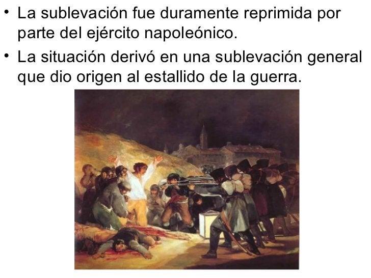 <ul><li>La sublevación fue duramente reprimida por parte del ejército napoleónico. </li></ul><ul><li>La situación derivó e...