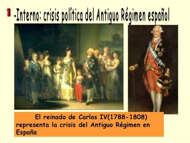 El reinado de Carlos IV(1788-1808) representa la crisis del Antiguo Régimen en España