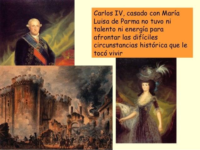 Carlos IV, casado con María Luisa de Parma no tuvo ni talento ni energía para afrontar las difíciles circunstancias histór...